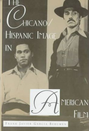 The Chicano/Hispanic Image in American Film