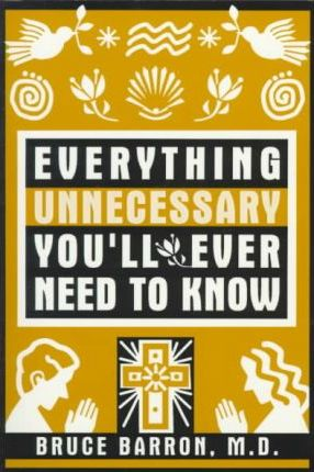 Everything Unnecessary You'll Ever Need to Know