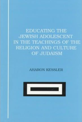 Educating the Jewish Adolescent in the Teachings of the Religion and Culture of Judaism