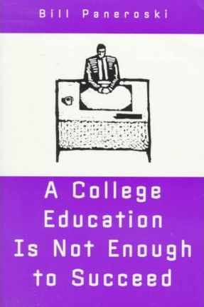 A College Education is Not Enough to Succeed