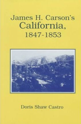 James H. Carson's California, 1847-1853