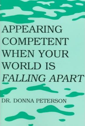 Appearing Competent When Your World Is Falling Apart