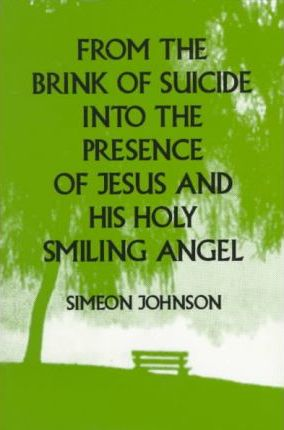 From the Brink of Suicide Into the Presence of Jesus and His Holy Smiling Angel
