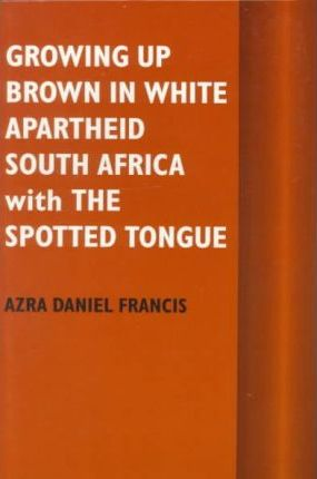Growing Up Brown in White Apartheid South Africa with the Spotted Tongue