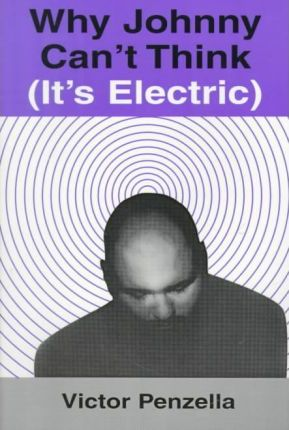 Why Johnny Can't Think (It's Electric)