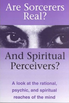 Are Sorcerers Real? and Spiritual Perceivers?