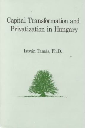 Capital Transformation and Privatization in Hungary