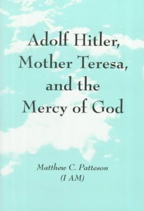 Adolf Hitler, Mother Teresa and the Mercy of God
