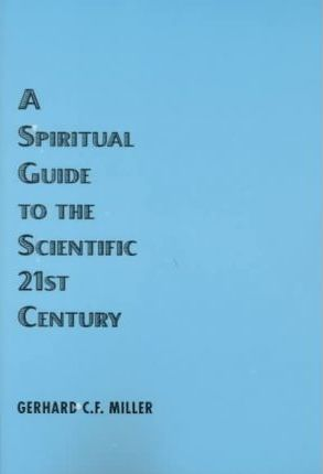 A Spiritual Guide to the Scientific 21st Century