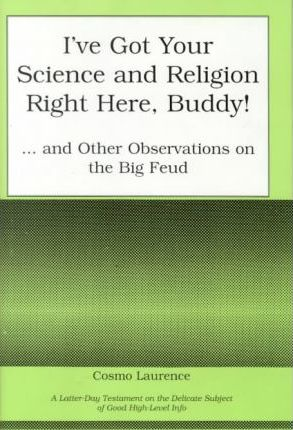 I'Ve Got Your Science and Religion Right Here, Buddy! and Other Observatio Ns on the Big Feud