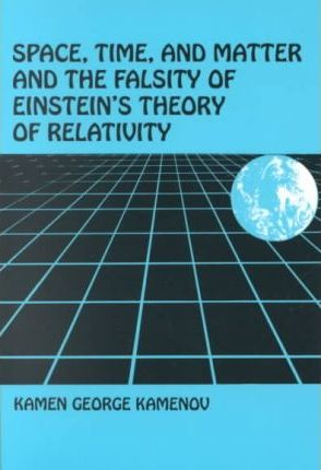 Space, Time, and Matter and the Falsity of Einstein's Theory of Relativity