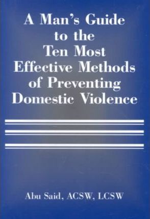 A Man's Guide to the Ten Most Effective Methods of Preventing Domestic Violence