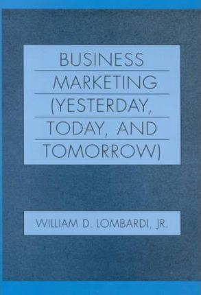 Business Marketing (Yesterday, Today and Tomorrow