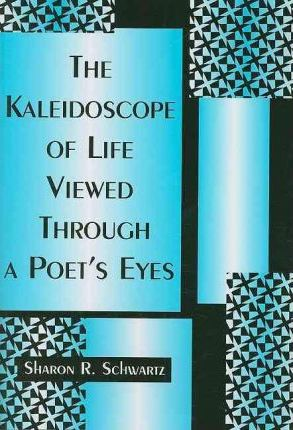 The Kaleidoscope of Life Viewed Through a Poet's Eyes