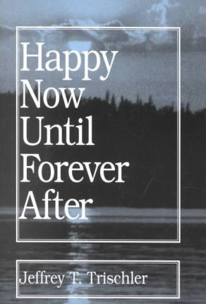 Happy Now Until Forever After