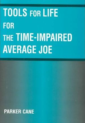 Tools for Life for the Time Impaired Average Joe