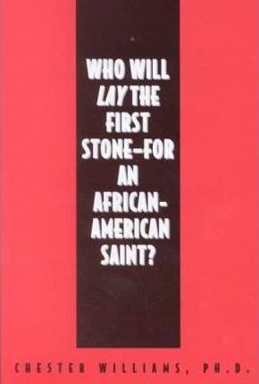 Who Will Lay The First Stone For An African - American Saint?