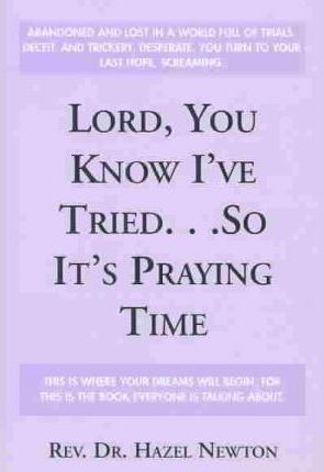 Lord, You Know I'Ve Tried...So It's Praying Time