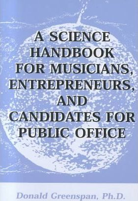 A Science Handbook for Musicians, Entrepreneurs and Candidates for Public Office