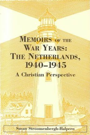 Memoirs of the War Years: The Netherlands, 1940-1945