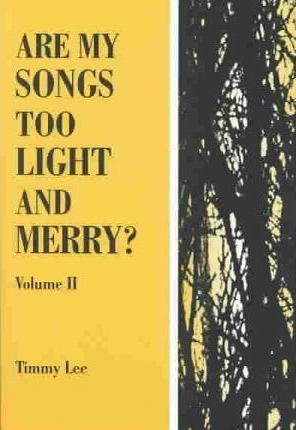 Are My Songs Too Light and Merry?