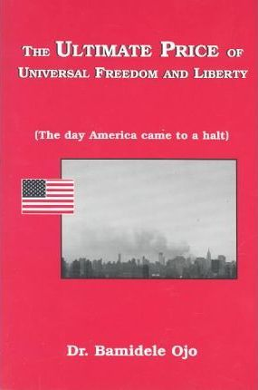 The Ultimate Price of Universal Freedom and Liberty