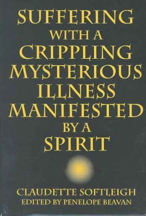 Suffering with a Crippling Mysterious Illness Manifested by a Spirit