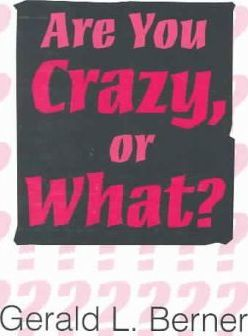 Are You Crazy, or What