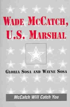 Wade Mccatch, U.S. Marshall