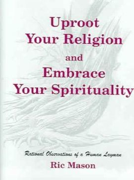 Uproot Your Religion And Embrace Your Spirituality