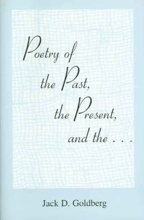 Poetry of the Past, the Present, And The...
