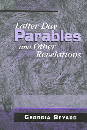 Latter Day Parables And Other Revelations