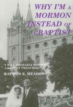 Why I'm a Mormon Instead of a Baptist