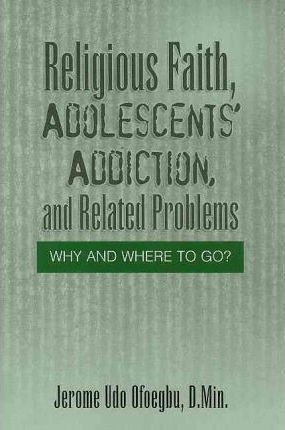 Religious Faith, Adolescents' Addiction, and Related Problems