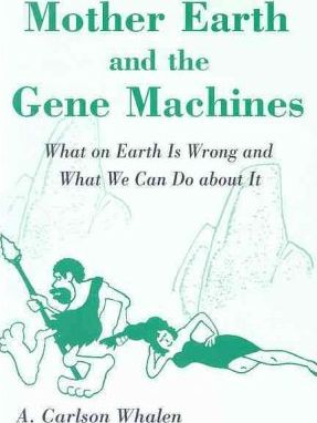 Mother Earth and the Gene Machines