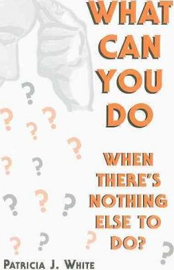 What Can You Do When There's Nothing Else to Do?