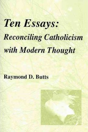 Ten Essays: Reconciling Catholicism with Modern Thought