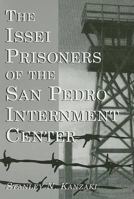 The Issei Prisoners of the San Pedro Internment Center