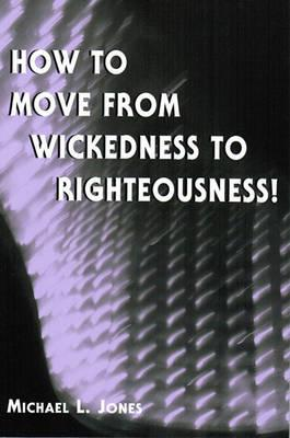 How to Move from Wickedness to Righteousness!