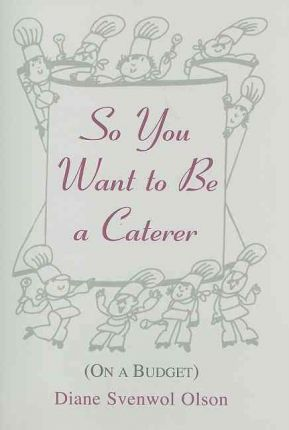 So You Want to Be a Caterer