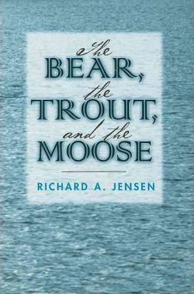 The Bear, the Trout, and the Moose