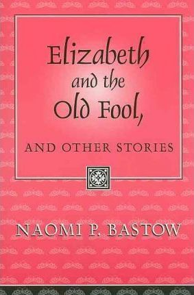 Elizabeth and the Old Fool, and Other Stories