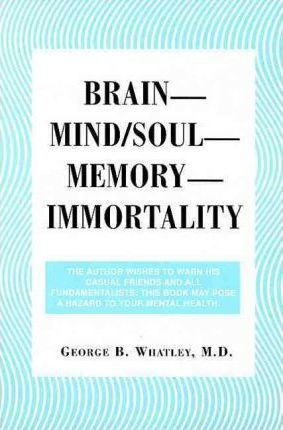 Brain--Mind/Soul--Memory--Immortality