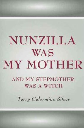 Nunzilla Was My Mother and My Stepmother Was a Witch