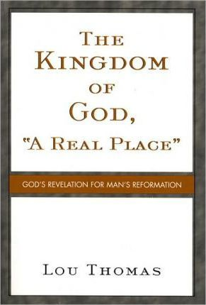 """The Kingdom of God, """"A Real Place"""""""