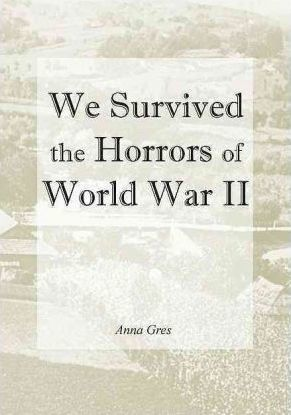 We Survived the Horrors of WW II