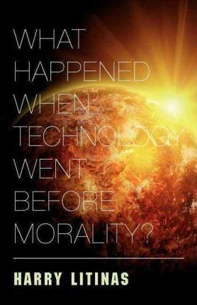 What Happened When Technology Went Before Morality