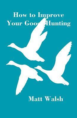 How to Improve Your Goose Hunting