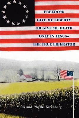 Freedom: Give Me Liberty or Give Me Death!