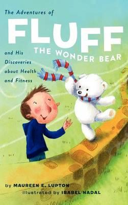 The Adventures of Fluff the Wonder Bear and His Discoveries about Health and Fitness
